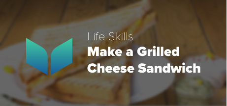 Life Skills - Make a Grilled Cheese Sandwich