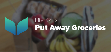 Life Skills - Put Away Groceries