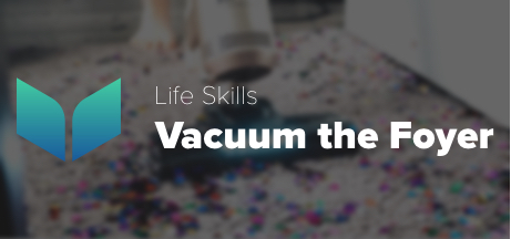 Life Skills - Vacuum the Foyer